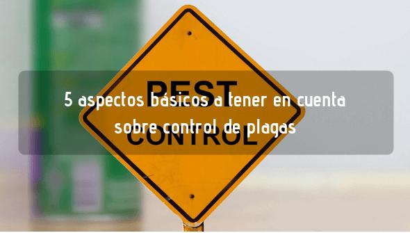 ¿Qué tengo que saber sobre el control de plagas?